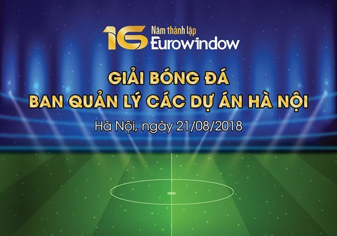 Giải bóng đá chào mừng kỷ niệm 16 năm thành lập Công ty CP Eurowindow